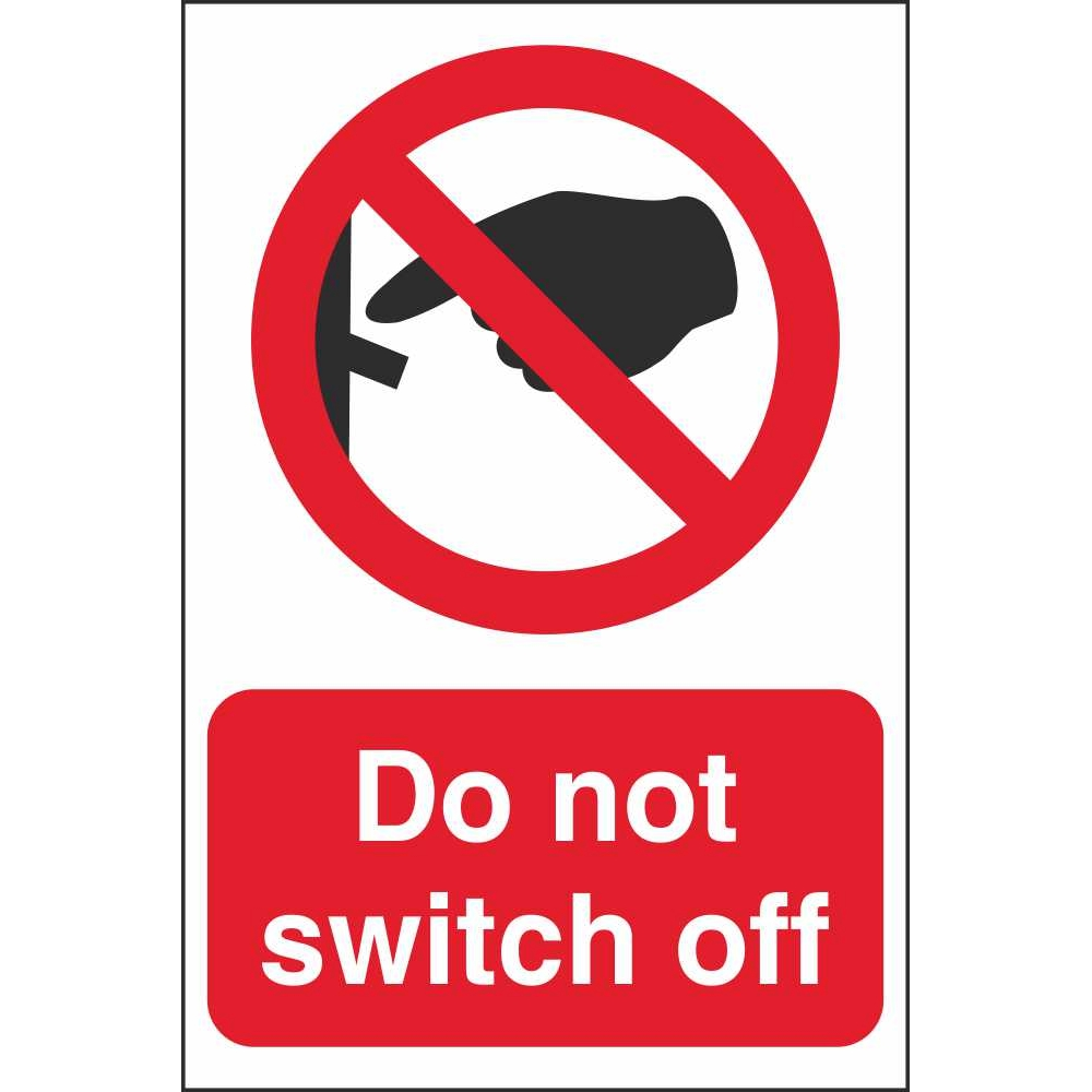 Do Not Switch Off Signs Prohibitory Construction Safety Signs