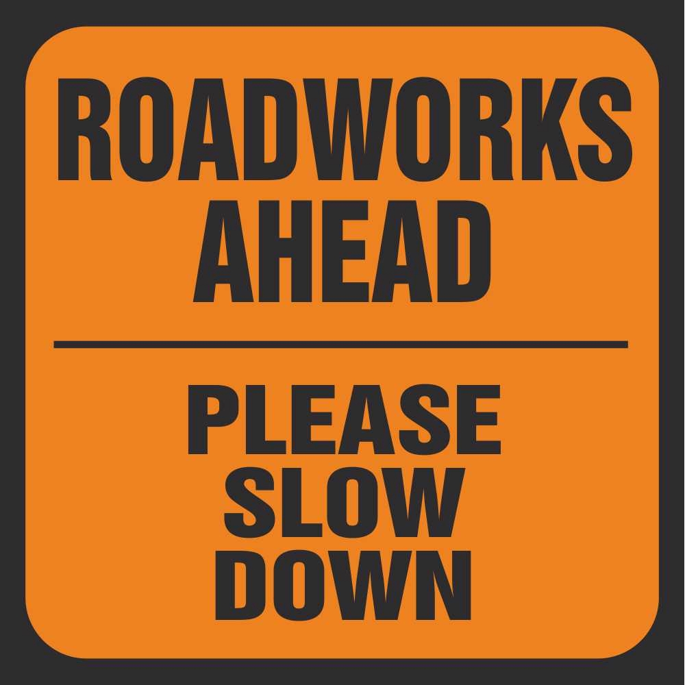 Slow Down Signs >> Roadworks Ahead Please Slow Down Road Traffic Management Signs